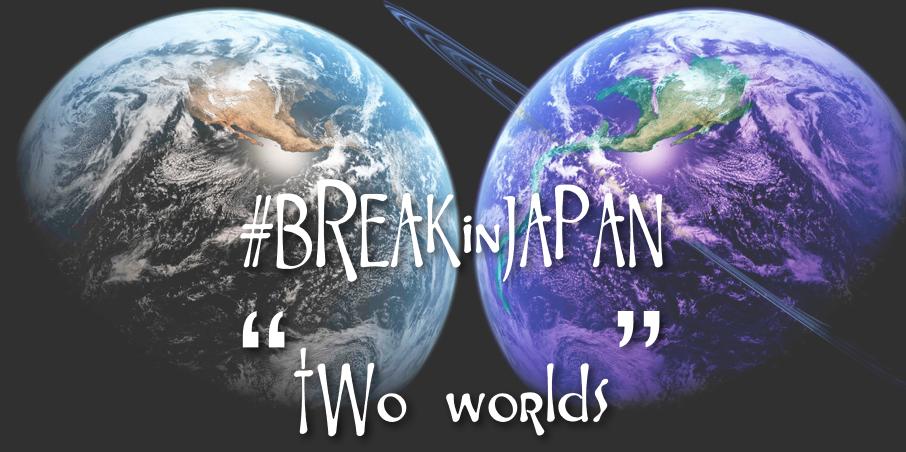 #BREAKinJAPAN part 6: Two Worlds